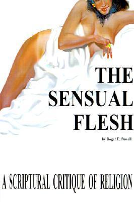 The Sensual Flesh: A Scriptural Critique of Religion Roger Powell