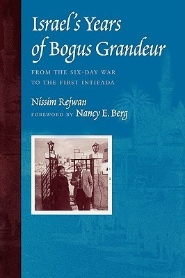 Israels Years of Bogus Grandeur: From the Six-Day War to the First Intifada Nissim Rejwan