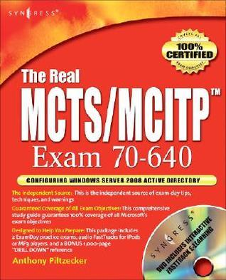 The Real MCTS/MCITP  Exam 70-640 Prep Kit: Independent and Complete Self-Paced Solutions Anthony Piltzecker