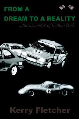 From a Dream to a Reality ...the Memories of Oulton Park  by  Kerry Fletcher