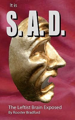 It Is S.A.D.: The Leftist Brain Exposed!  by  Rooster Bradford