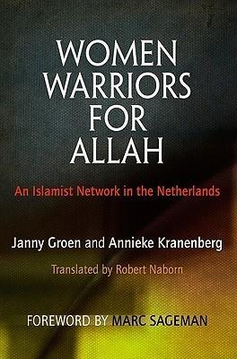 Women Warriors for Allah: An Islamist Network in the Netherlands Janny Groen