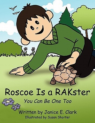 Roscoe Is a Rakster: You Can Be One Too  by  Janice E. Clark
