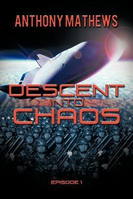 Descent Into Chaos: Episode 1  by  Anthony Mathews