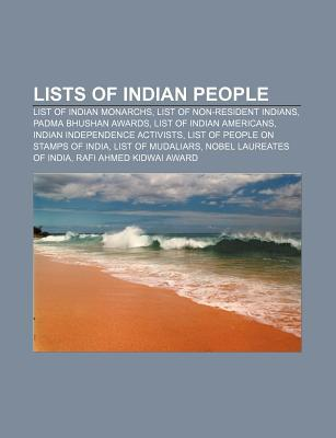 Lists of Indian People: List of Indian Monarchs, List of Non-Resident Indians, Padma Bhushan Awards, List of Indian Americans  by  Source Wikipedia