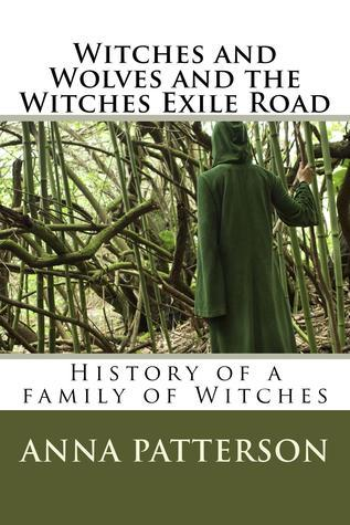 Witches and Wolves and The Witches Exile Road  by  Anna Patterson