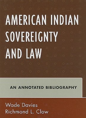 American Indian Sovereignty and Law: An Annotated Bibliography  by  Wade Davies