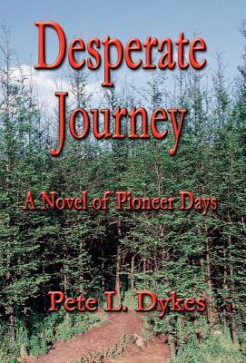 Desperate Journey: A Novel of Pioneer Days  by  Pete L. Dykes