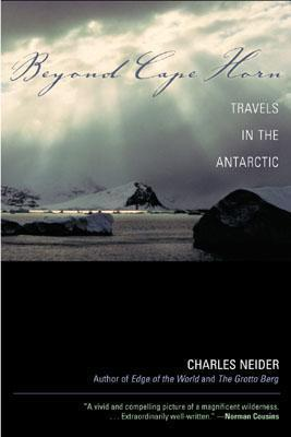 Beyond Cape Horn: Travels in the Antarctic Charles Neider