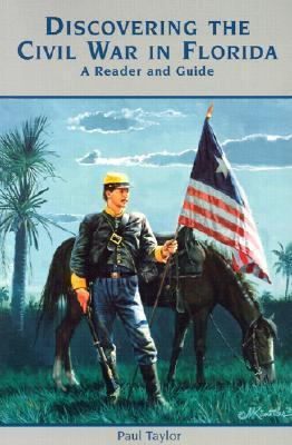 Discovering the Civil War in Florida: A Reader and Guide Paul Taylor