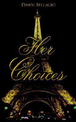 Her Choices  by  Dawn Bellagio