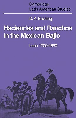 Haciendas and Ranchos in the Mexican Bajio: Leon 1700 1860  by  David Brading