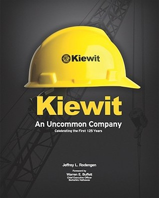 Kiewit: An Uncommon Company: Celebrating the First 125 Years  by  Jeffrey L. Rodengen