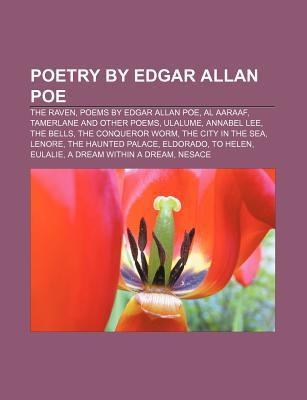 Poetry  by  Edgar Allan Poe: The Raven, Poems by Edgar Allan Poe, Al Aaraaf, Tamerlane and Other Poems, Ulalume, Annabel Lee, the Bells by Books LLC