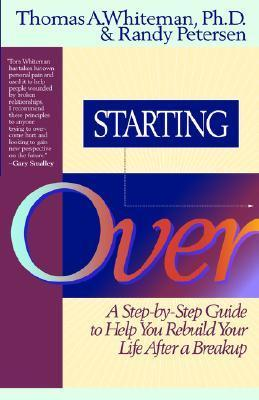 Starting Over: A Step-By-Step Guide to Help You Rebuild Your Life After a Break-Up  by  Thomas A. Whiteman