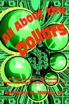 All about the Dollars  by  Anthony N. Harris Sr.