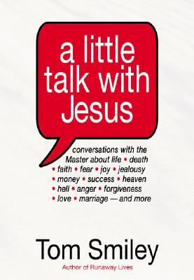 A Little Talk with Jesus: Conversations with the Master about Life  by  Tom Smiley