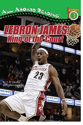 LeBron James: King of the Court  by  L.R. Jacobs
