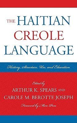 The Haitian Creole Language: History, Structure, Use, and Education  by  Arthur K. Spears