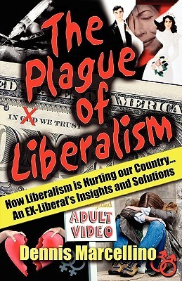 The Plague of Liberalism  by  Dennis J. Marcellino