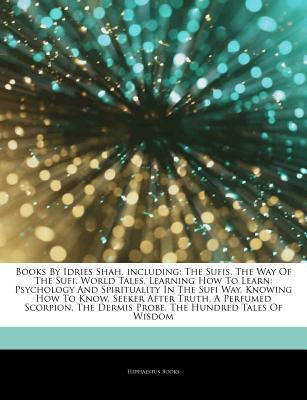 Articles on Books  by  Idries Shah, Including: The Sufis, the Way of the Sufi, World Tales, Learning How to Learn: Psychology and Spirituality in the Su by Hephaestus Books
