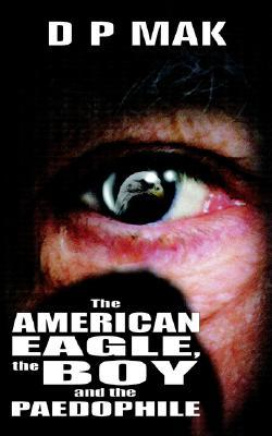 The American Eagle, the Boy and the Paedophile D. P. Mak