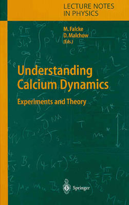 Understanding Calcium Dynamics: Experiments And Theory (Lecture Notes In Physics) (V. 623)  by  Martin Falcke