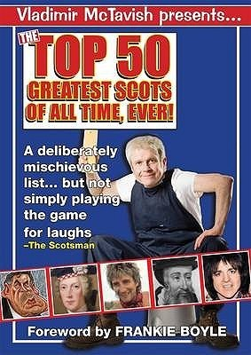 Top 50 Greatest Scots Of All Time Ever  by  Vladimir McTavish