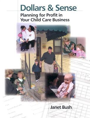 Dollars & Sense: Planning for Profit in Your Child Care Business  by  Janet Bush
