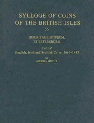 Hermitage Museum, St. Petersburg: Part IV: English, Irish and Scottish Coins, 1066-1485 Maria Mucha