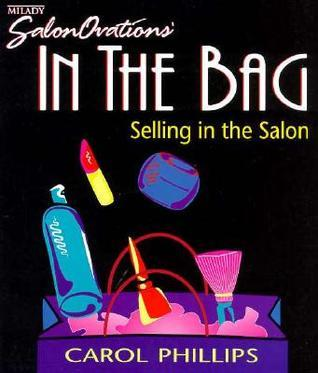 In the Bag: Selling in the Salon  by  Carol Phillips
