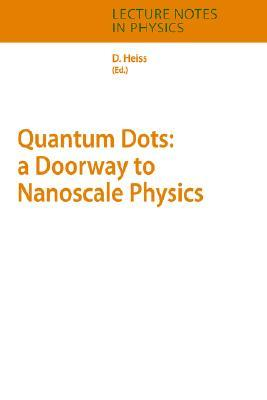 Quantum Dots: A Doorway to Nanoscale Physics  by  W Dieter Heiss