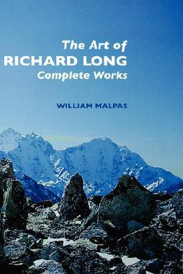 The Art of Richard Long: Complete Works  by  William Malpas