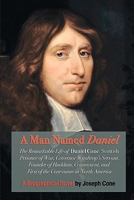 A Man Named Daniel: The Remarkable Life of Daniel Cone Joseph Cone