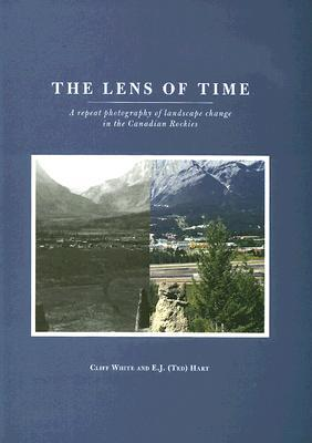 The Lens of Time: A Repeat Photography of Landscape Change in the Canadian Rockies  by  Cliff White