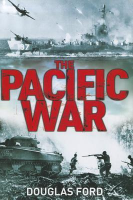 Pacific War: Clash of Empires in World War II  by  Douglas Ford