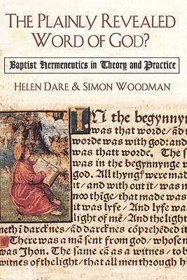 The Plainly Revealed Word of God?: Baptist Hermeneutics in Theory and Practice  by  Helen Dare