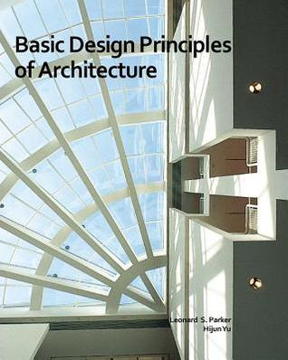 Basic Design Principles of Architecture  by  Leonard S. Parker