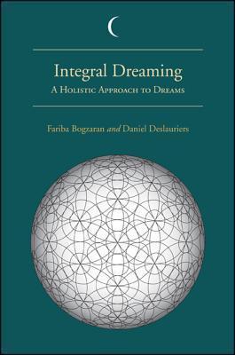 Integral Dreaming: A Holistic Approach to Dreams  by  Fariba Bogzaran