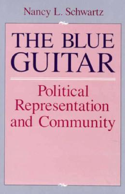The Blue Guitar: Political Representation and Community  by  Nancy L. Schwartz