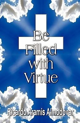 Be Filled with Virtue  by  Ricardo Aramis Almodovar
