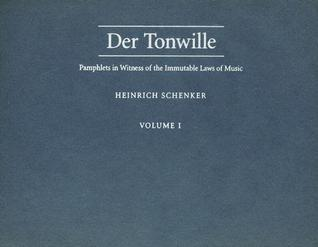 Der Tonwille: Pamphlets in Witness of the Immutable Laws of Music, Offered to a New Generation of Youth Heinrich Schenker: Issues 1-5 (1921-1923) v. 1 by Heinrich Schenker