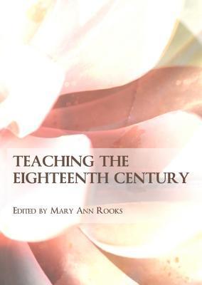 Teaching the Eighteenth Century Mary Ann Rooks