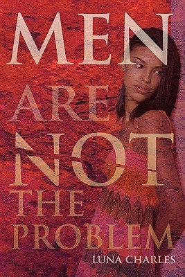 Men Are Not the Problem  by  Luna Charles