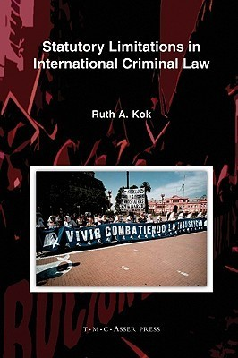 Statutory Limitations in International Criminal Law  by  Ruth Kok