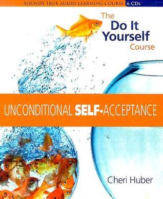 Unconditional Self Acceptance: The Do It Yourself Course  by  Cheri Huber