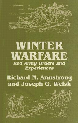 Winter Warfare: Red Army Orders and Experiences  by  R. Armstrong