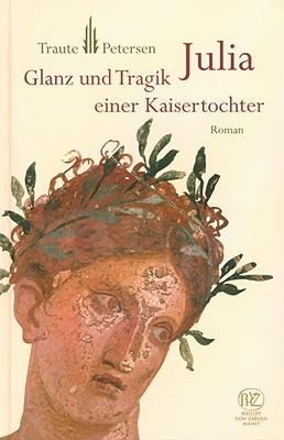 Julia: Glanz Und Tragik Einer Kaisertochter  by  Traute Petersen