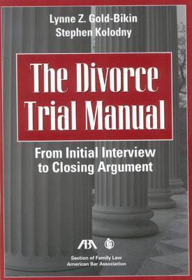 The Divorce Trial Manual: From Initial Interview to Closing Argument  by  Lynne Z. Gold-Bikin