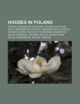 Houses in Poland: Official Residences in Poland, Palaces in Poland, Royal Residences in Poland, Rzesz W, Royal Castle, Warsaw, Wawel NOT A BOOK